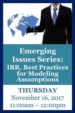 Webinar: 2017 Emerging Issues Series - IRR: Best Practices for Modeling Assumptions 11/16/2017